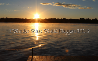 I wonder what would happen if I ....?