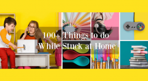 Stuff to do while stuck at home, free things to do online while stuck at home